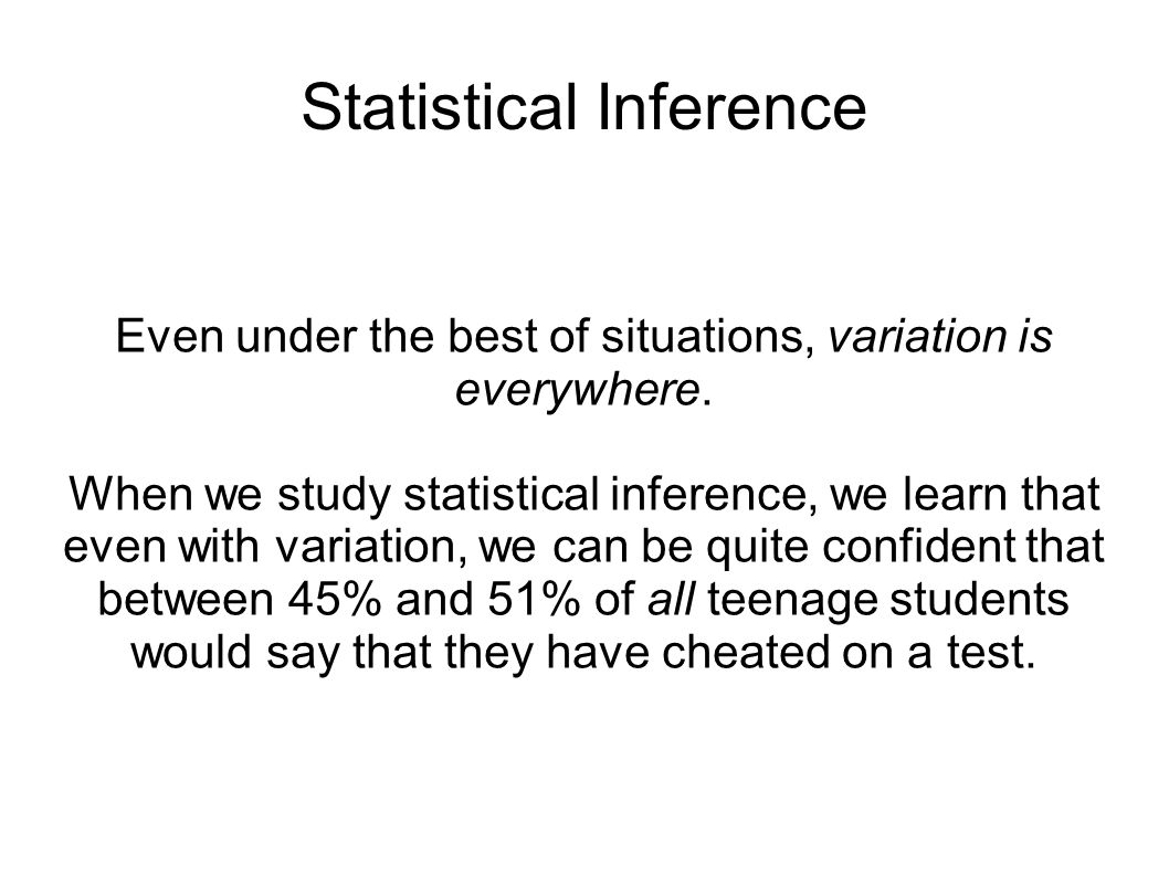 Statistical Inference Even under the best of situations, variation is everywhere.