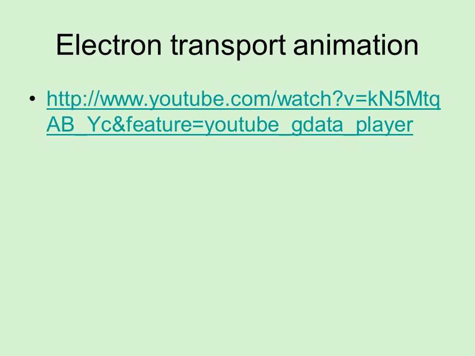 Electron transport animation http://www.youtube.com/watch?v=kN5Mtq AB_Yc&feature=youtube_gdata_playerhttp://www.youtube.com/watch?v=kN5Mtq AB_Yc&featu