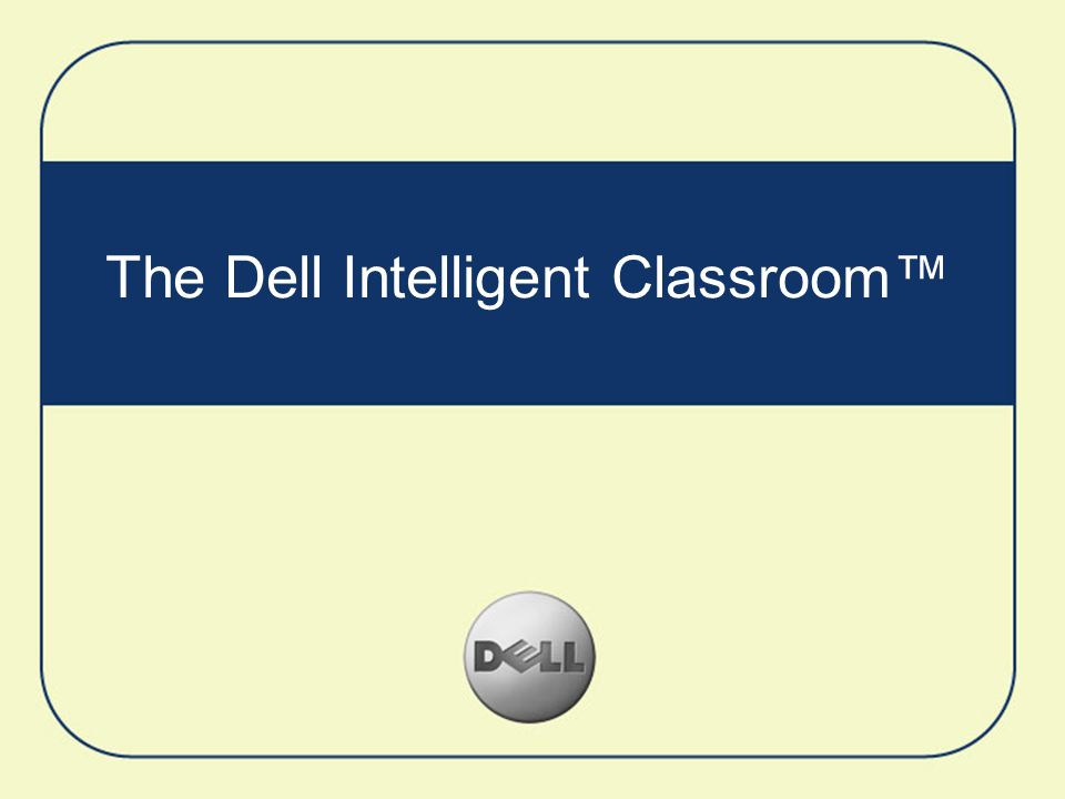The Dell Intelligent Classroom