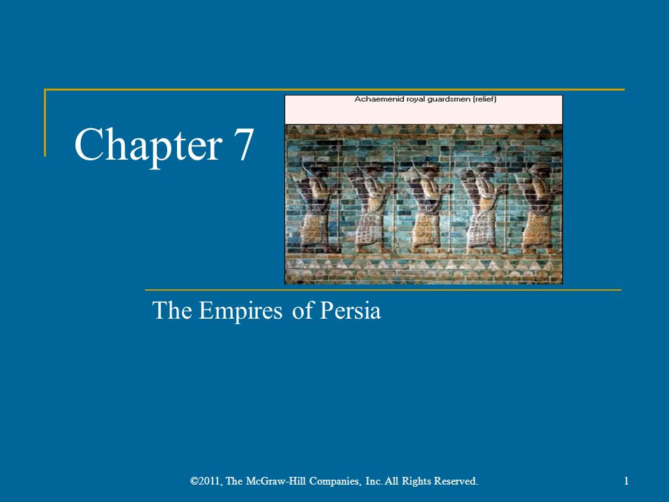 Chapter 7 The Empires of Persia ©2011, The McGraw-Hill Companies, Inc. All Rights Reserved.1