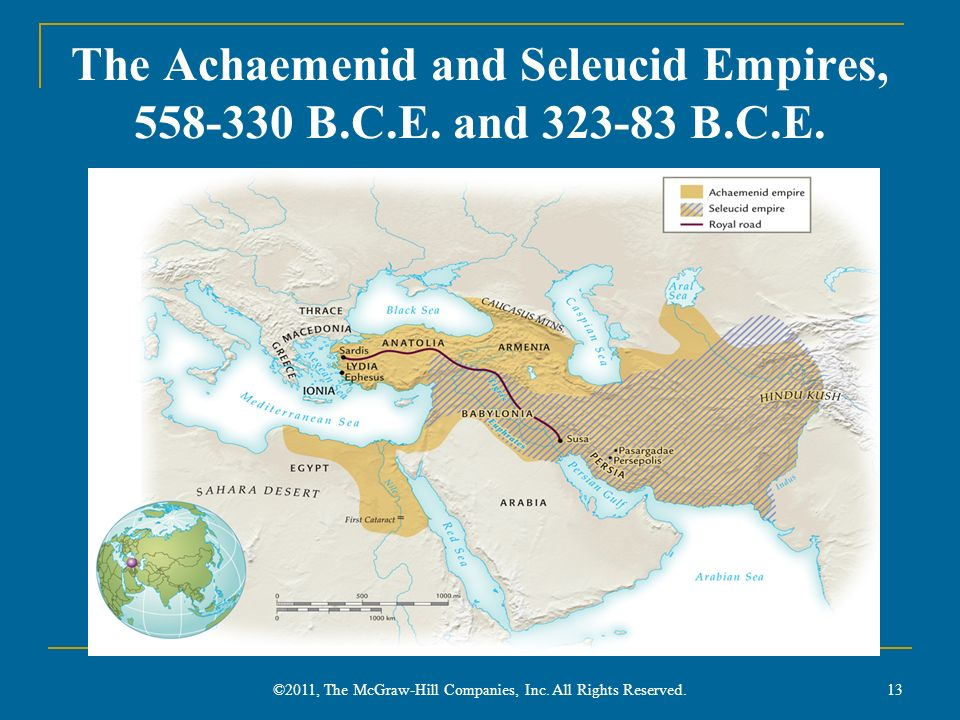 The Achaemenid and Seleucid Empires, 558-330 B.C.E. and 323-83 B.C.E. ©2011, The McGraw-Hill Companies, Inc. All Rights Reserved. 13