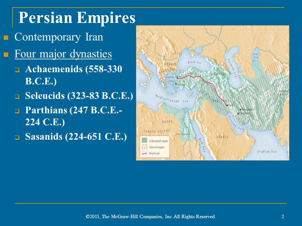 Persian Empires Contemporary Iran Four major dynasties Achaemenids (558-330 B.C.E.) Seleucids (323-83 B.C.E.) Parthians (247 B.C.E.- 224 C.E.) Sasanid
