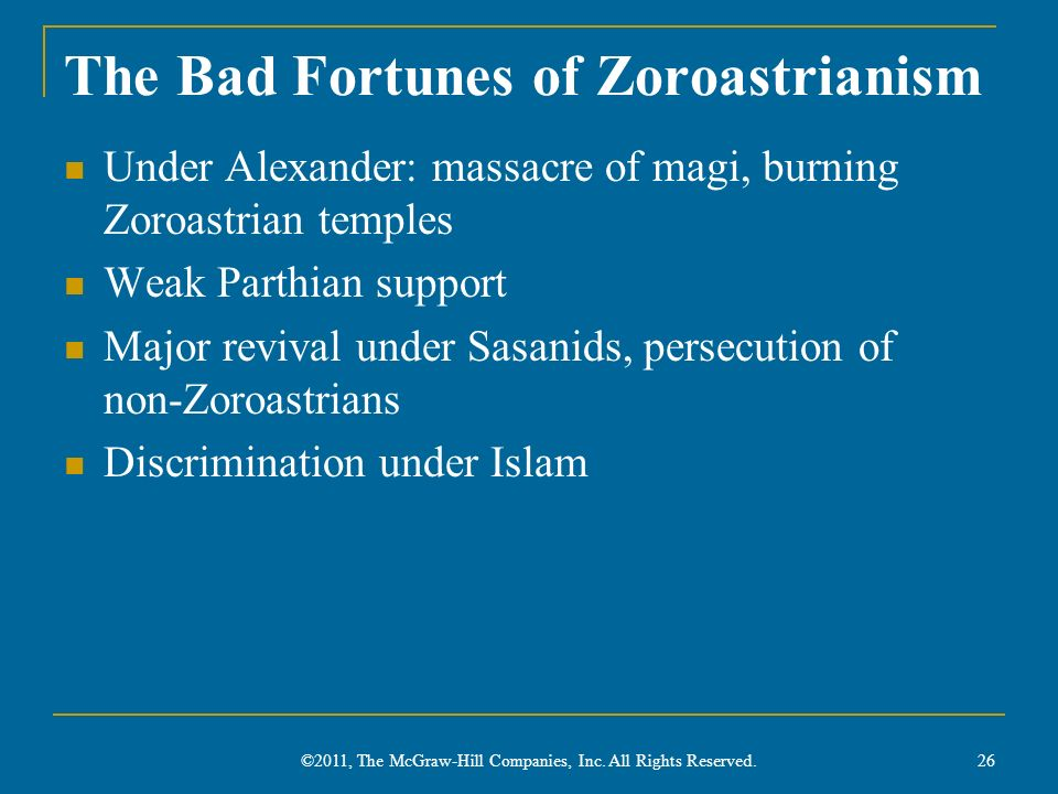 The Bad Fortunes of Zoroastrianism Under Alexander: massacre of magi, burning Zoroastrian temples Weak Parthian support Major revival under Sasanids,