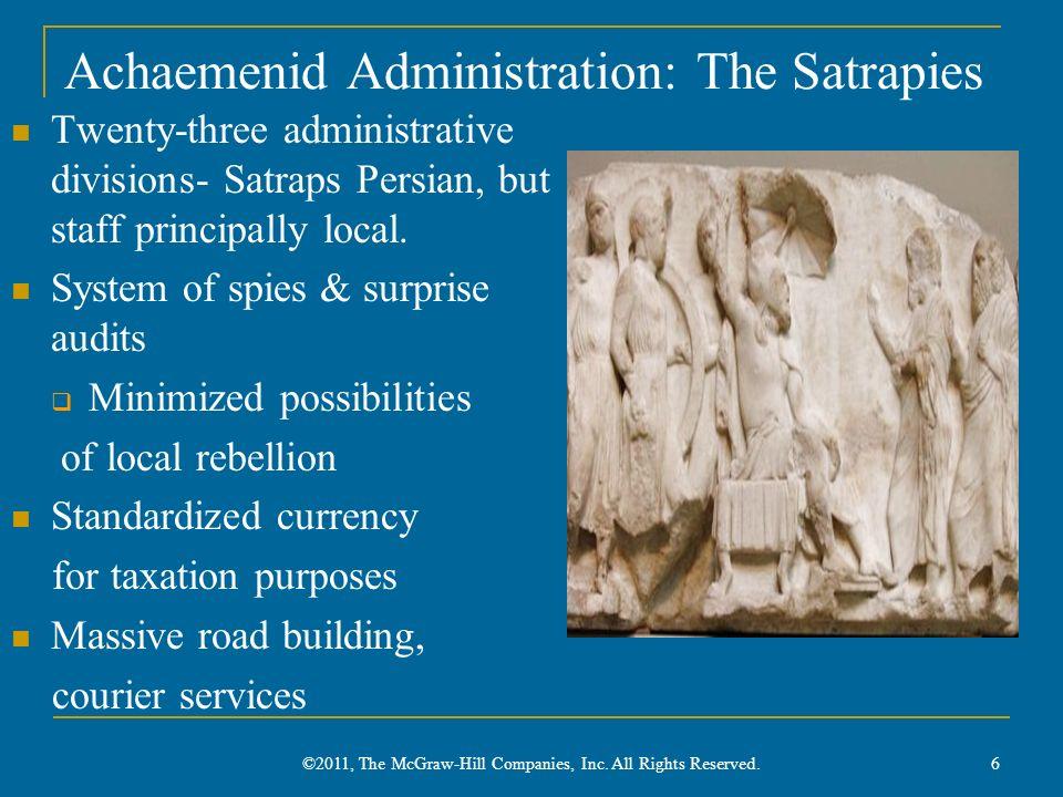Achaemenid Administration: The Satrapies Twenty-three administrative divisions- Satraps Persian, but staff principally local. System of spies & surpri