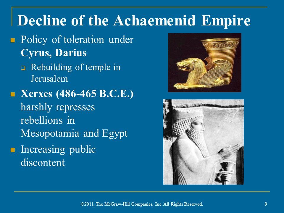 Decline of the Achaemenid Empire Policy of toleration under Cyrus, Darius Rebuilding of temple in Jerusalem Xerxes (486-465 B.C.E.) harshly represses
