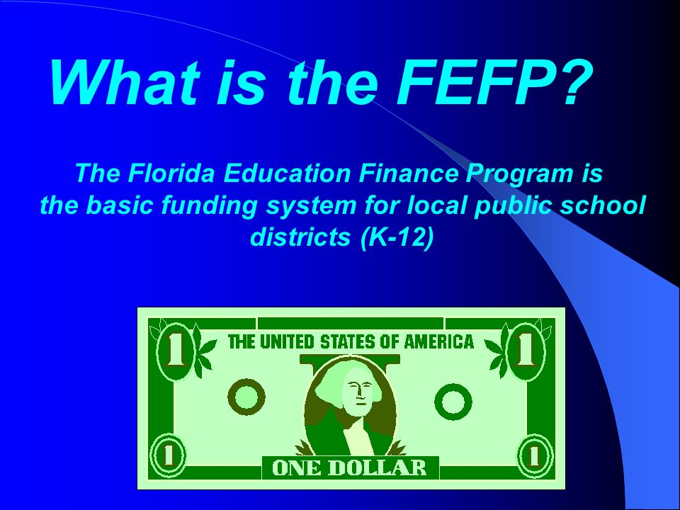 The Florida Education Finance Program is the basic funding system for local public school districts (K-12) What is the FEFP?