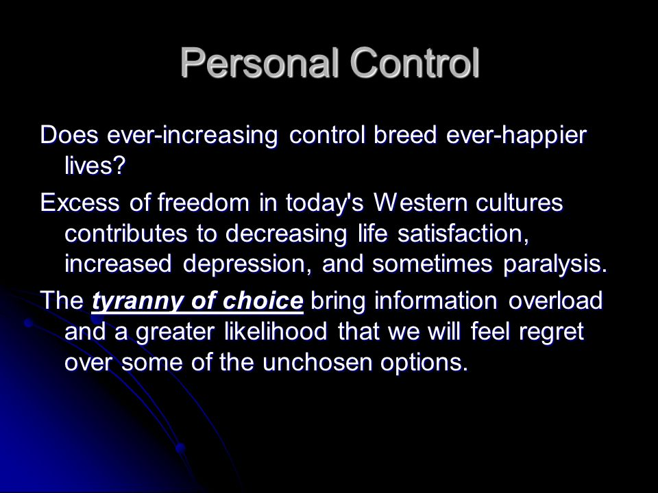 Personal Control Does ever-increasing control breed ever-happier lives.