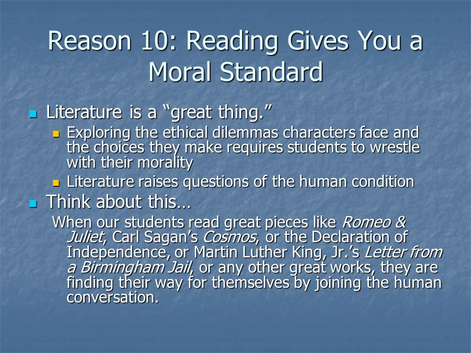 Reason 10: Reading Gives You a Moral Standard Literature is a great thing.