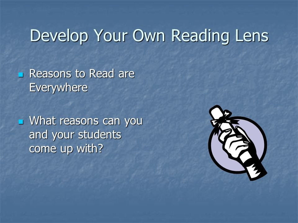 Develop Your Own Reading Lens Reasons to Read are Everywhere Reasons to Read are Everywhere What reasons can you and your students come up with.