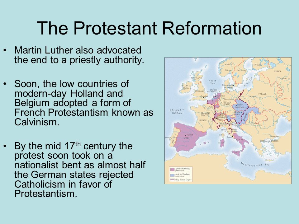 The Protestant Reformation Martin Luther also advocated the end to a priestly authority. Soon, the low countries of modern-day Holland and Belgium ado