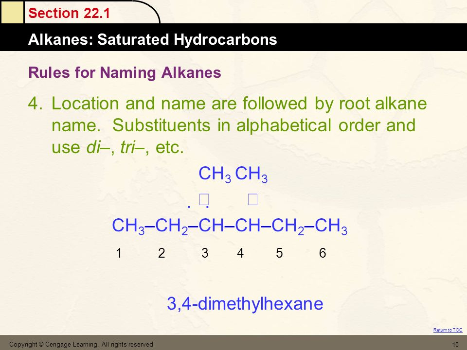 Section 22.1 Alkanes: Saturated Hydrocarbons Return to TOC Copyright © Cengage Learning. All rights reserved 10 Rules for Naming Alkanes 4.Location an