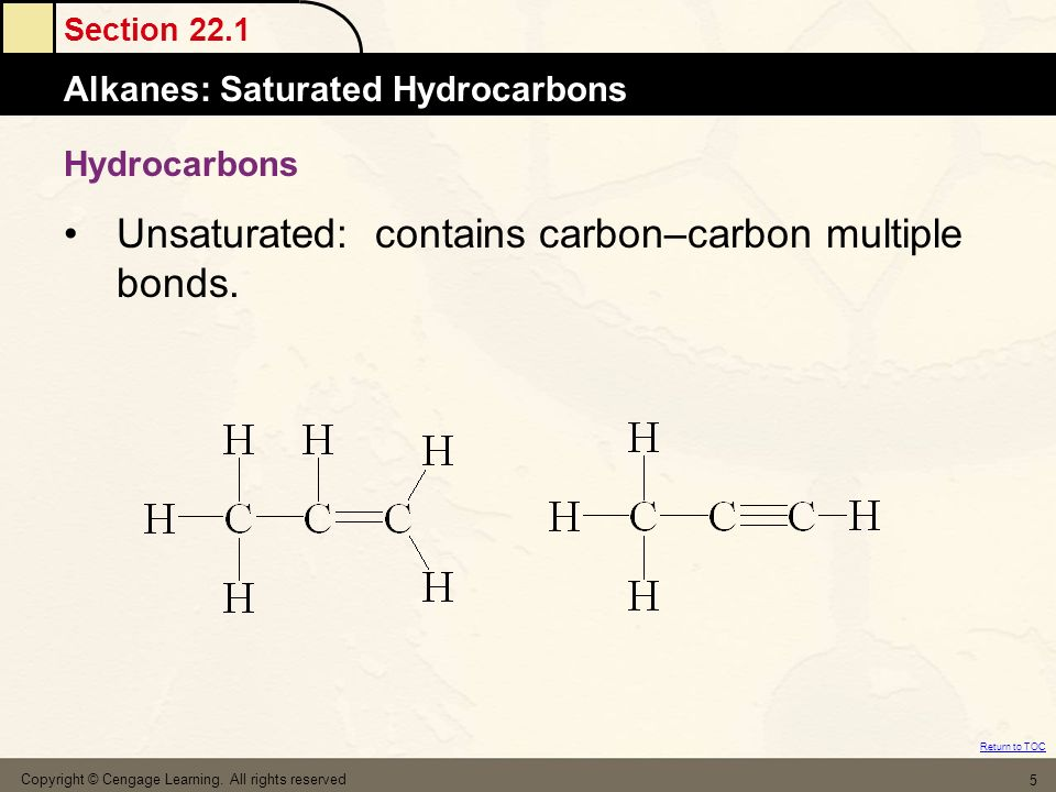 Section 22.1 Alkanes: Saturated Hydrocarbons Return to TOC Copyright © Cengage Learning. All rights reserved 5 Hydrocarbons Unsaturated: contains carb