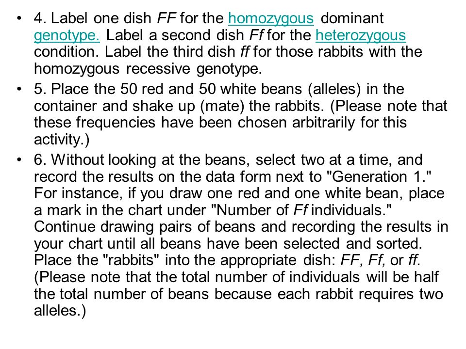 4. Label one dish FF for the homozygous dominant genotype. Label a second dish Ff for the heterozygous condition. Label the third dish ff for those ra