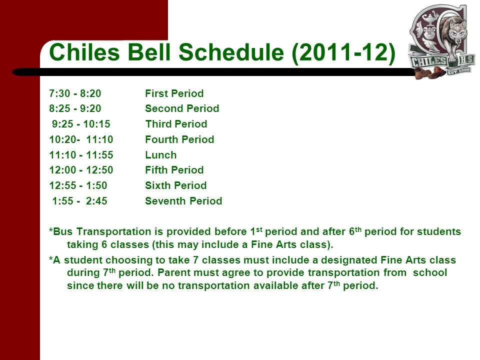 Chiles Bell Schedule (2011-12) 7:30 - 8:20First Period 8:25 - 9:20Second Period 9:25 - 10:15Third Period 10:20- 11:10Fourth Period 11:10 - 11:55Lunch