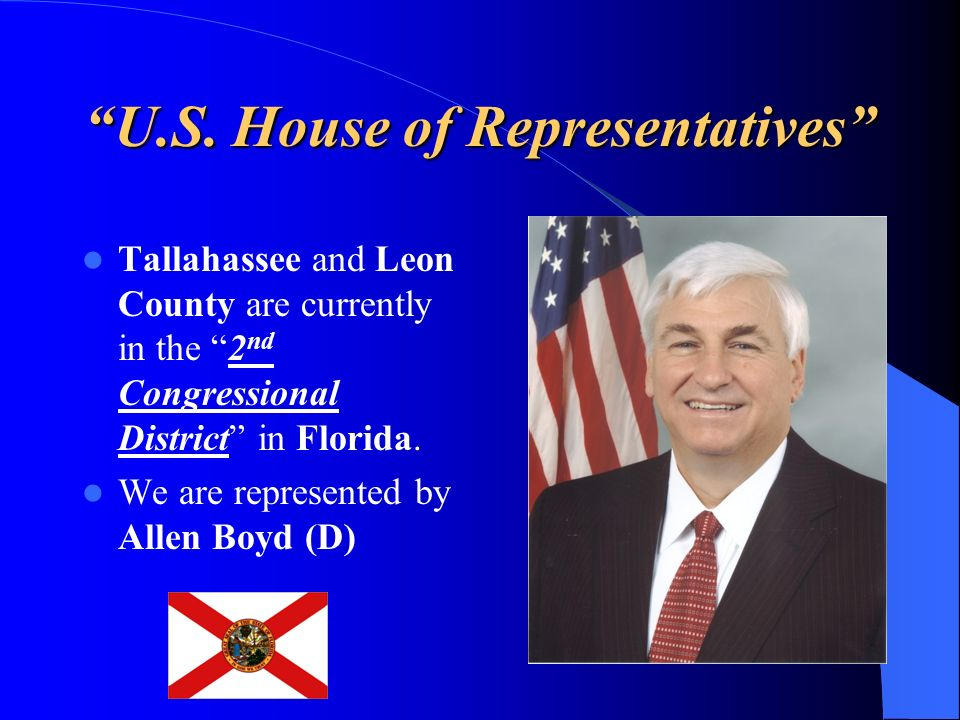 U.S. House of Representatives Tallahassee and Leon County are currently in the 2 nd Congressional District in Florida. We are represented by Allen Boy