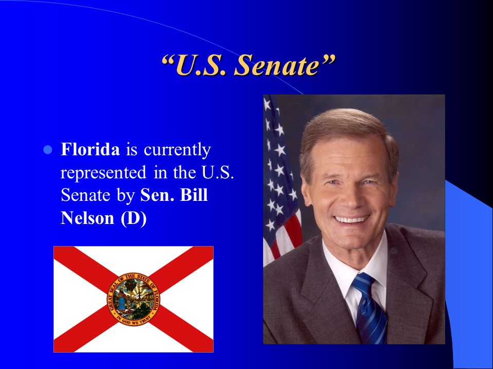 U.S. Senate Florida is currently represented in the U.S. Senate by Sen. Bill Nelson (D)