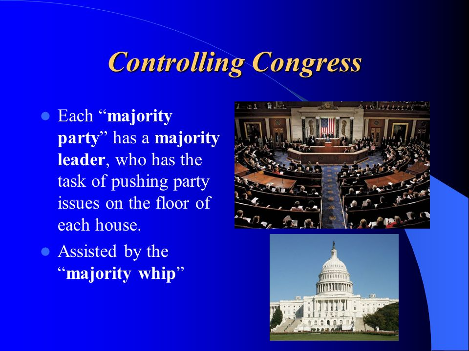 Controlling Congress Each majority party has a majority leader, who has the task of pushing party issues on the floor of each house. Assisted by thema