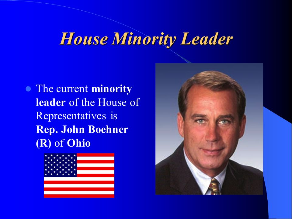 House Minority Leader The current minority leader of the House of Representatives is Rep. John Boehner (R) of Ohio