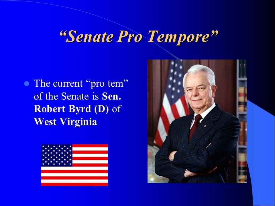 Senate Pro Tempore The current pro tem of the Senate is Sen. Robert Byrd (D) of West Virginia