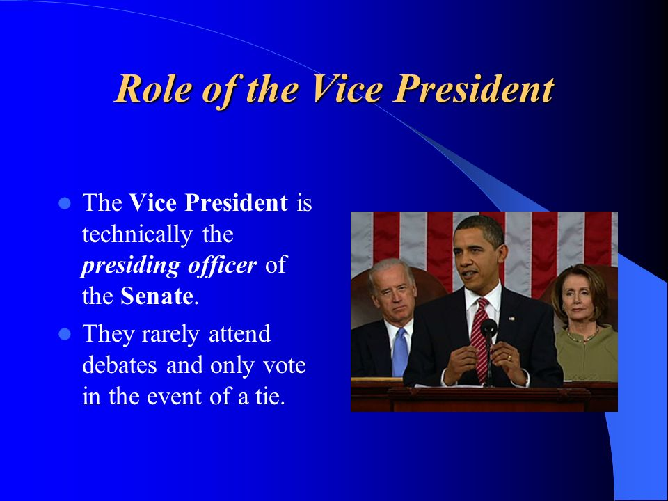 Role of the Vice President The Vice President is technically the presiding officer of the Senate. They rarely attend debates and only vote in the even