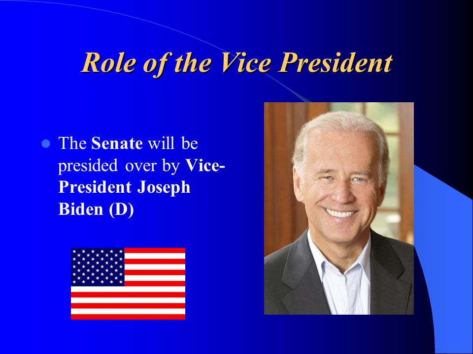 Role of the Vice President The Senate will be presided over by Vice- President Joseph Biden (D)