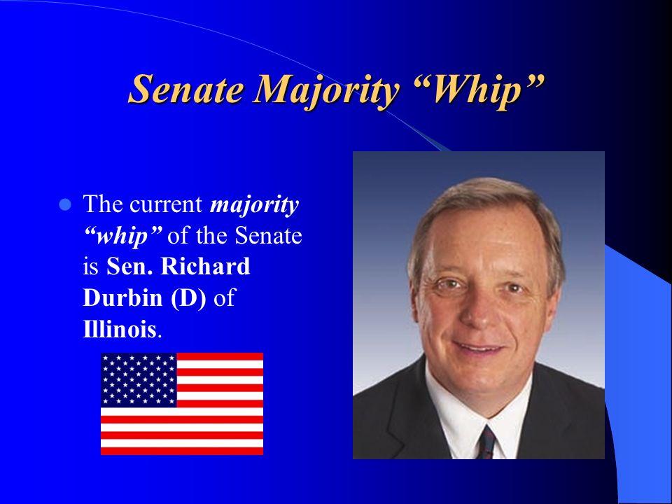 Senate Majority Whip The current majority whip of the Senate is Sen. Richard Durbin (D) of Illinois.