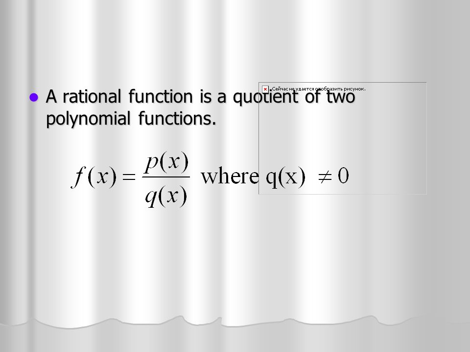 A rational function is a quotient of two polynomial functions. A rational function is a quotient of two polynomial functions.