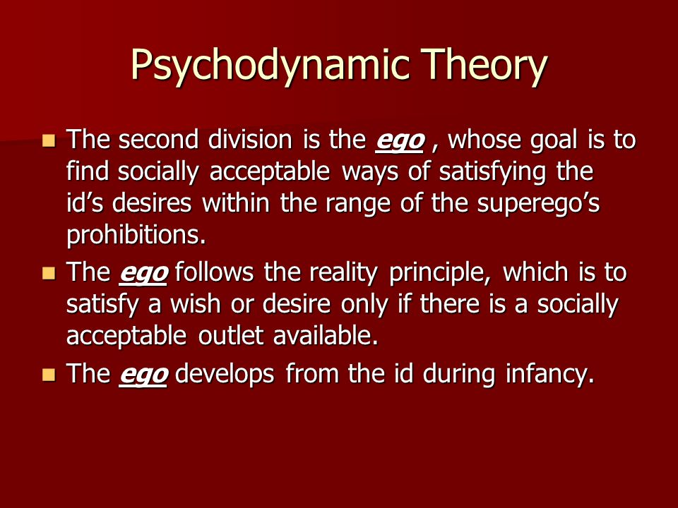 Psychodynamic Theory The third division is the superego, whose goal is to apply the moral values and standards of ones parents or caregivers and society in satisfying ones wishes.