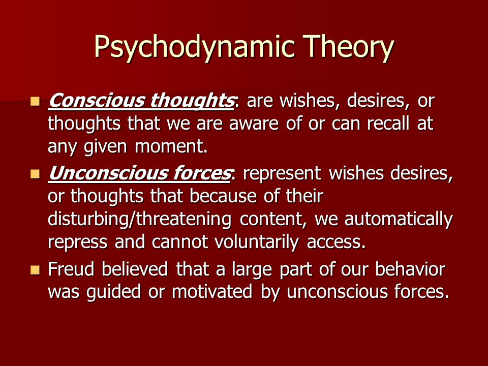 Psychodynamic Theory Unconscious motivation: is a Freudian concept that refers to the influence of repressed thoughts, desires, or impulses on our conscious thoughts and behaviors.