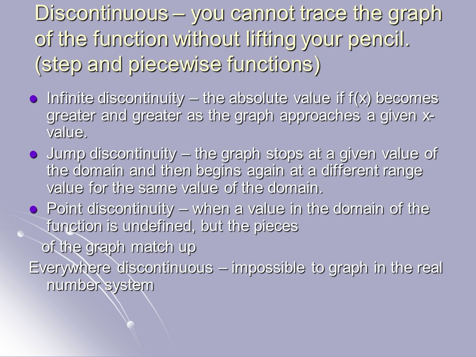 Discontinuous – you cannot trace the graph of the function without lifting your pencil. (step and piecewise functions) Infinite discontinuity – the ab