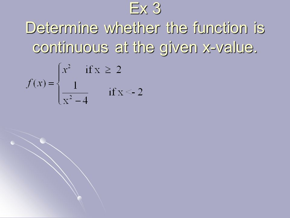 Ex 3 Determine whether the function is continuous at the given x-value.
