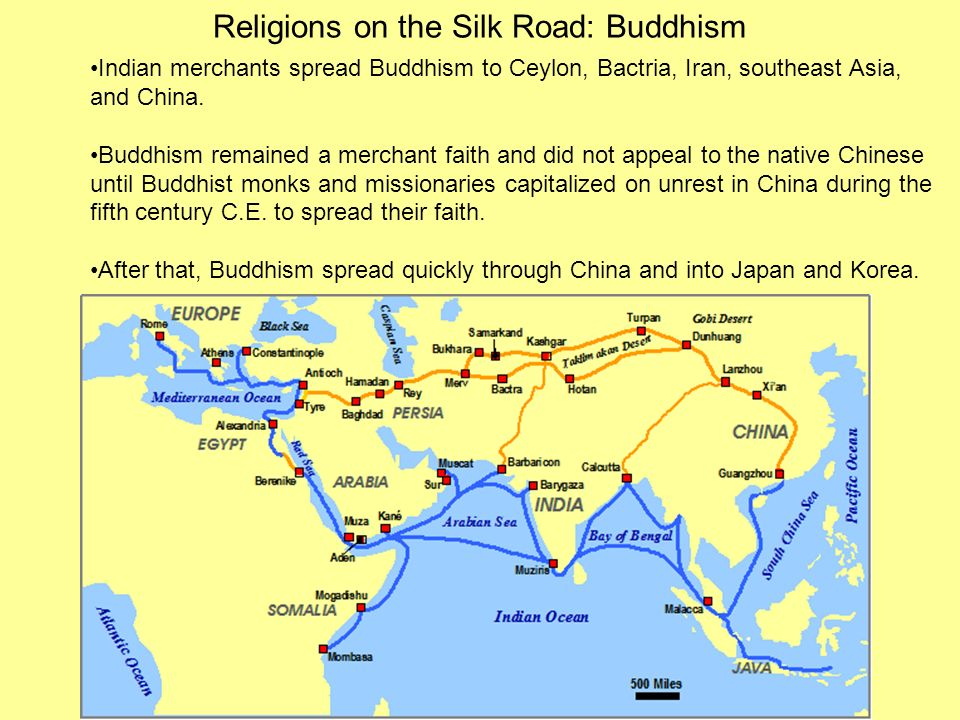 Religions on the Silk Road: Buddhism Indian merchants spread Buddhism to Ceylon, Bactria, Iran, southeast Asia, and China. Buddhism remained a merchan