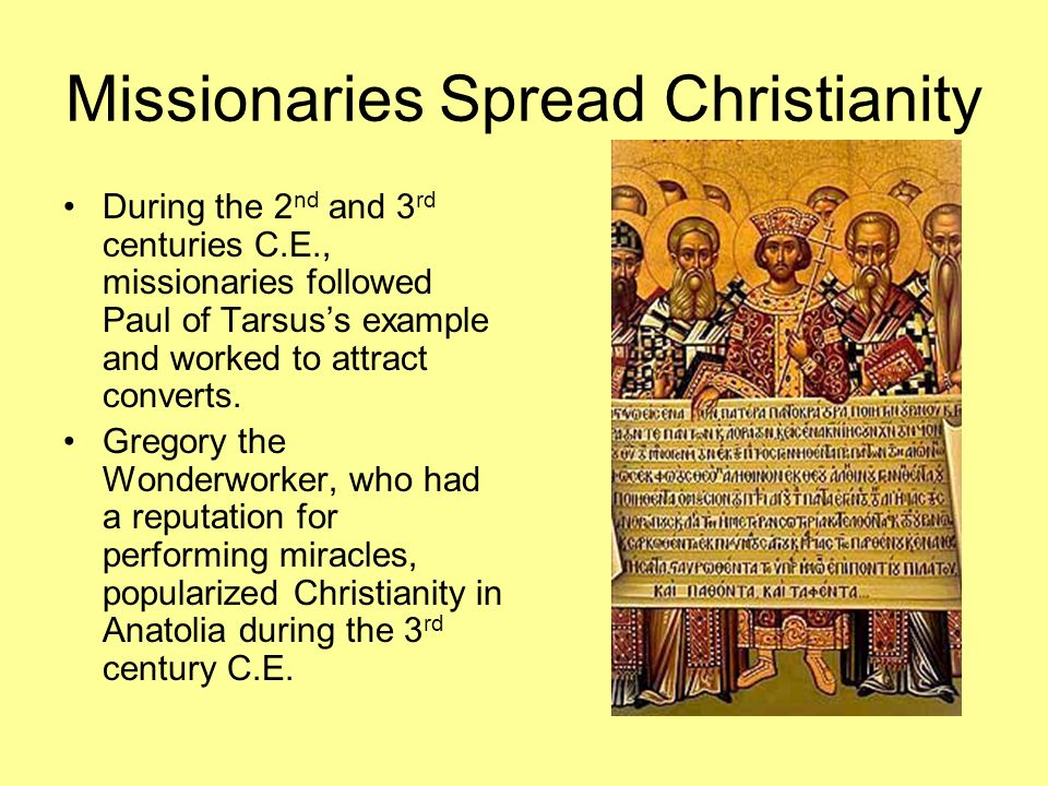 Missionaries Spread Christianity During the 2 nd and 3 rd centuries C.E., missionaries followed Paul of Tarsuss example and worked to attract converts