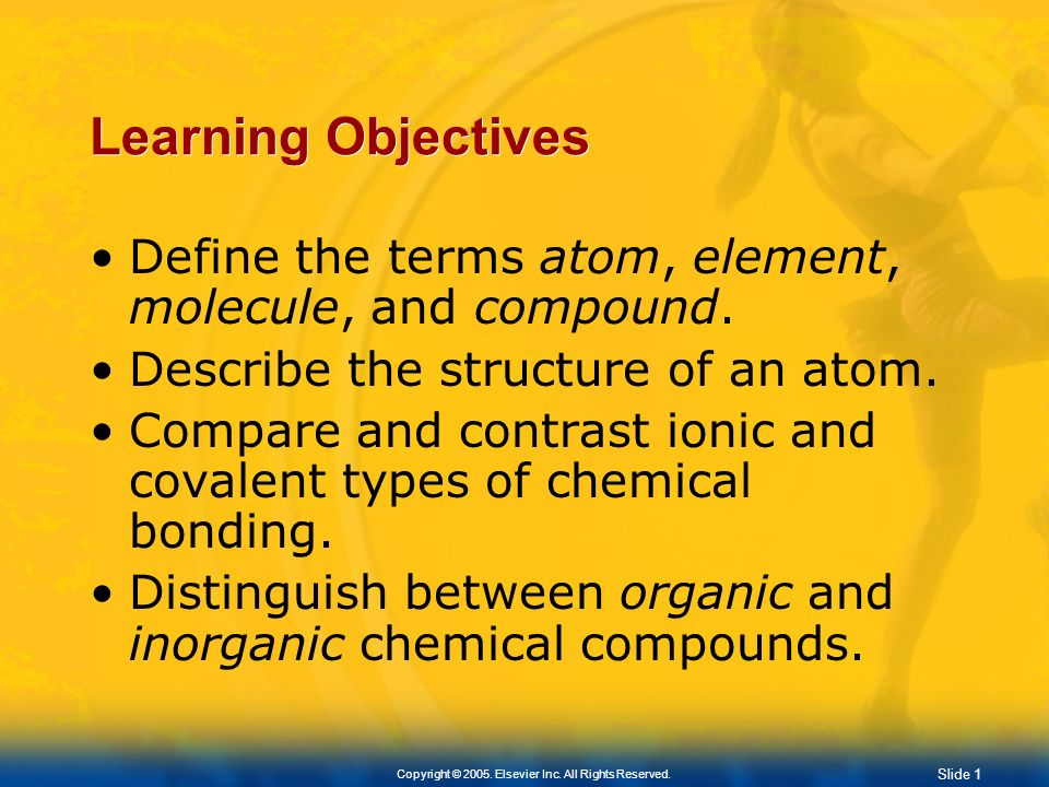 Slide 0 Copyright © 2005. Elsevier Inc. All Rights Reserved. Chapter 2 Chemistry of Life