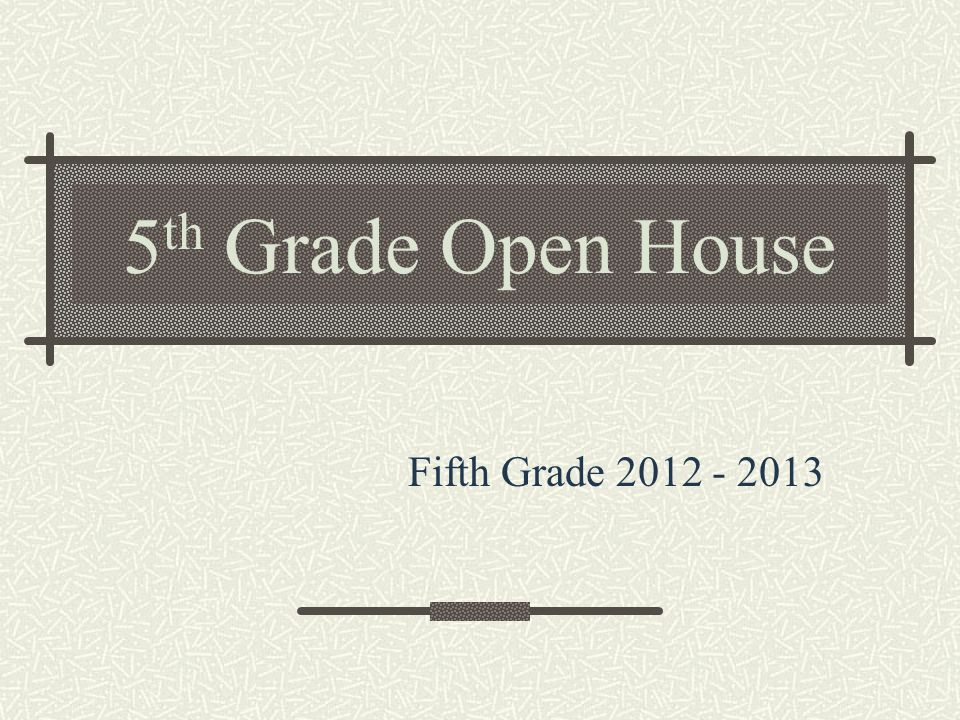 5 th Grade Open House Fifth Grade 2012 - 2013