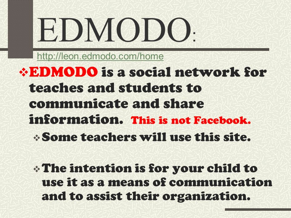EDMODO is a social network for teaches and students to communicate and share information. This is not Facebook. Some teachers will use this site. The