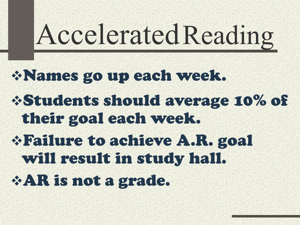Accelerated Reading Names go up each week. Students should average 10% of their goal each week.