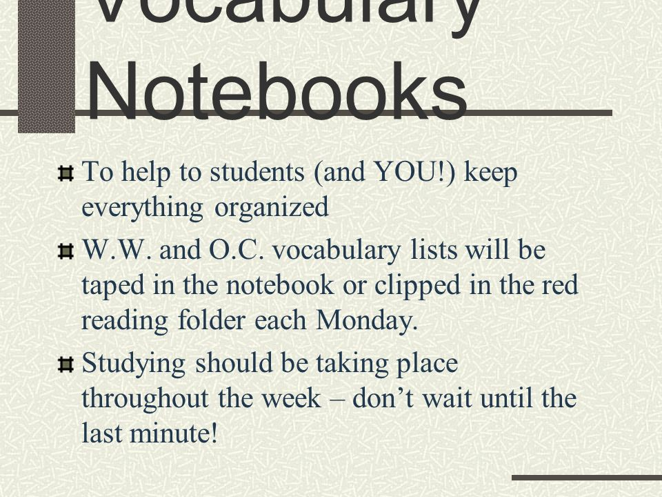 Vocabulary Notebooks To help to students (and YOU!) keep everything organized W.W.