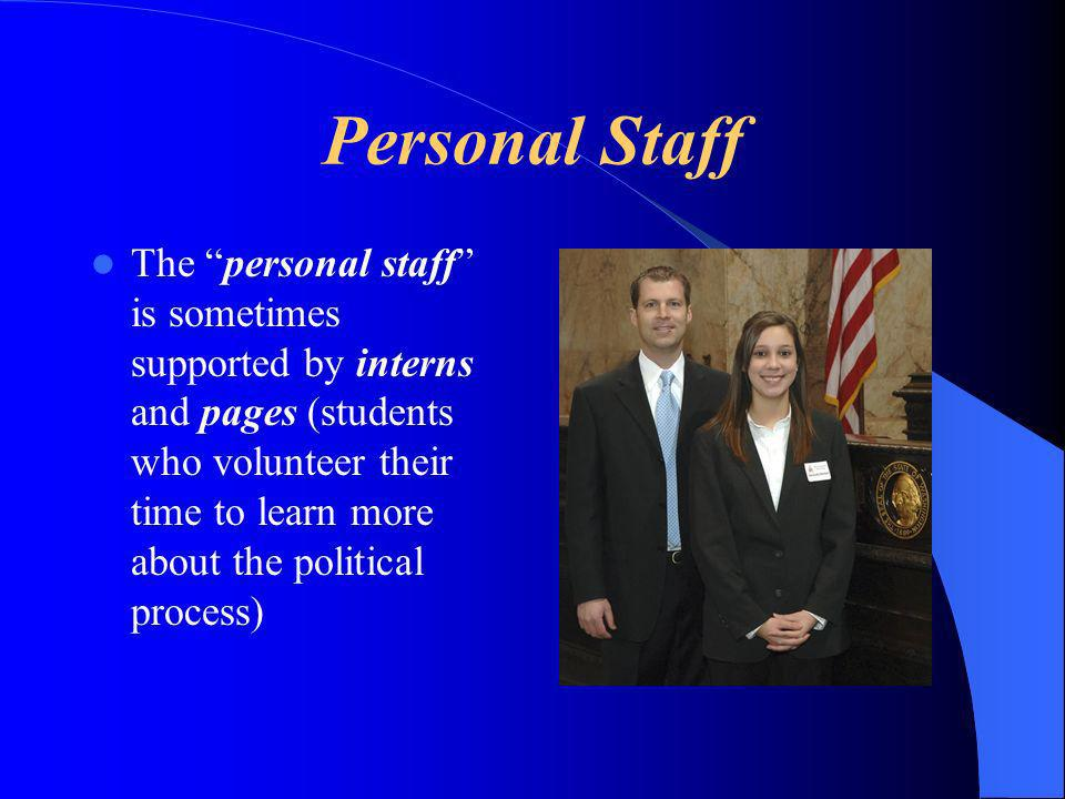 Personal Staff The personal staff is sometimes supported by interns and pages (students who volunteer their time to learn more about the political pro