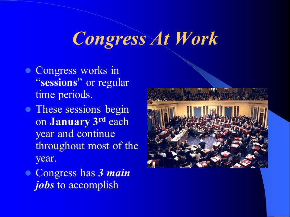 Congress works insessions or regular time periods. These sessions begin on January 3 rd each year and continue throughout most of the year. Congress h