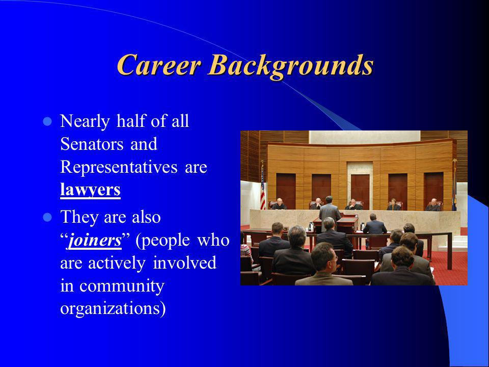 Career Backgrounds Nearly half of all Senators and Representatives are lawyers They are alsojoiners (people who are actively involved in community organizations)