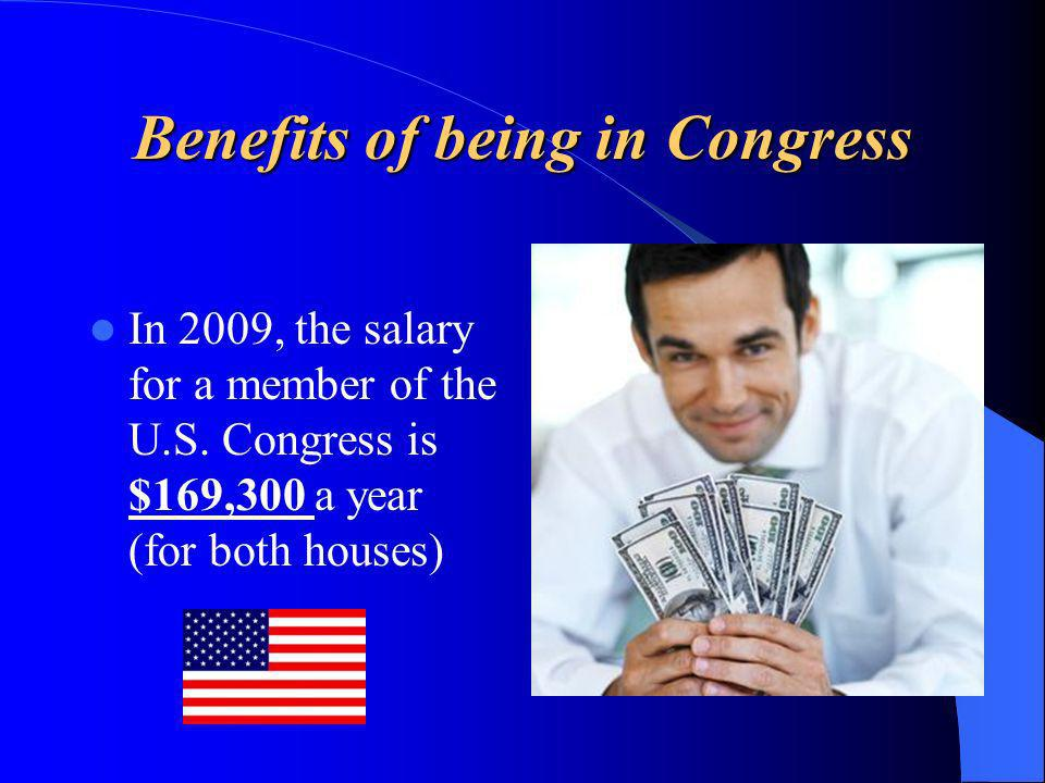 Benefits of being in Congress In 2009, the salary for a member of the U.S.