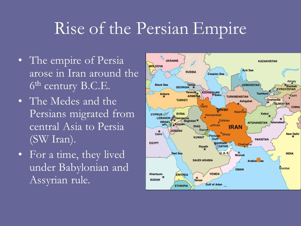 Rise of the Persian Empire The empire of Persia arose in Iran around the 6 th century B.C.E.