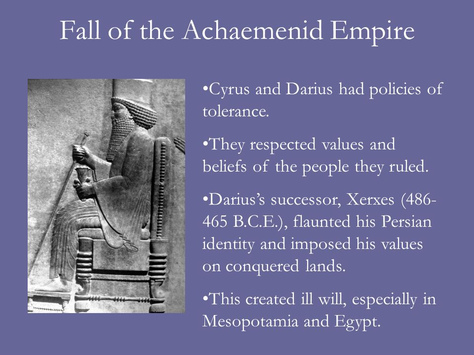 Fall of the Achaemenid Empire Cyrus and Darius had policies of tolerance.