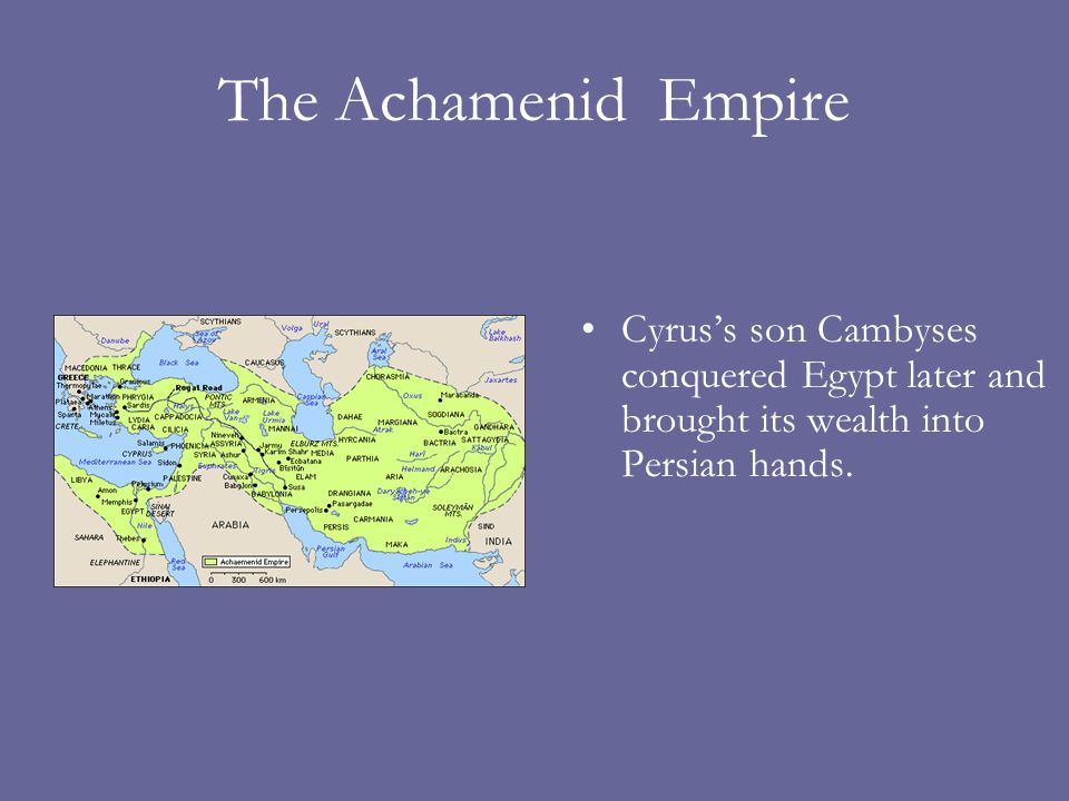 The Achamenid Empire Cyruss son Cambyses conquered Egypt later and brought its wealth into Persian hands.