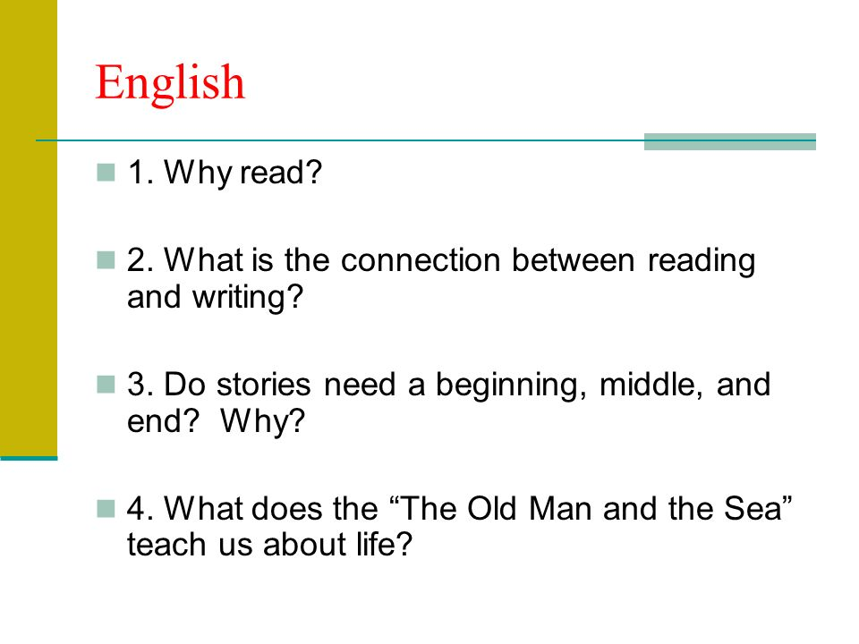 English 1. Why read. 2. What is the connection between reading and writing.