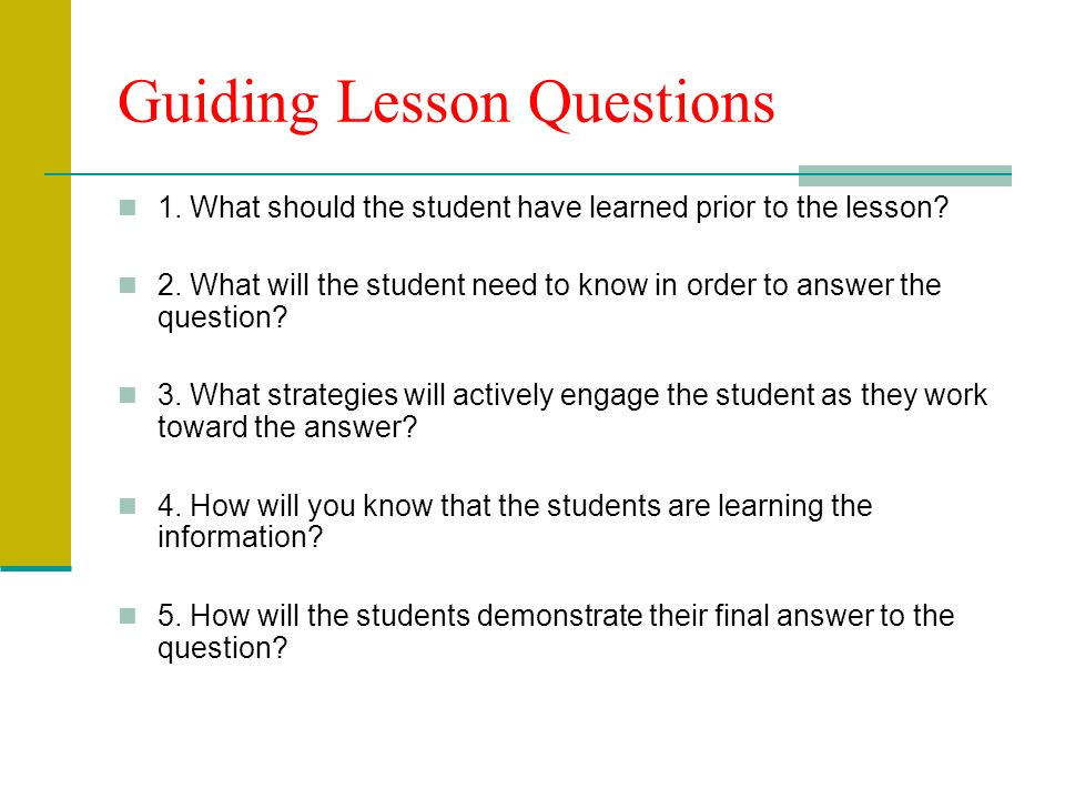 Guiding Lesson Questions 1. What should the student have learned prior to the lesson.