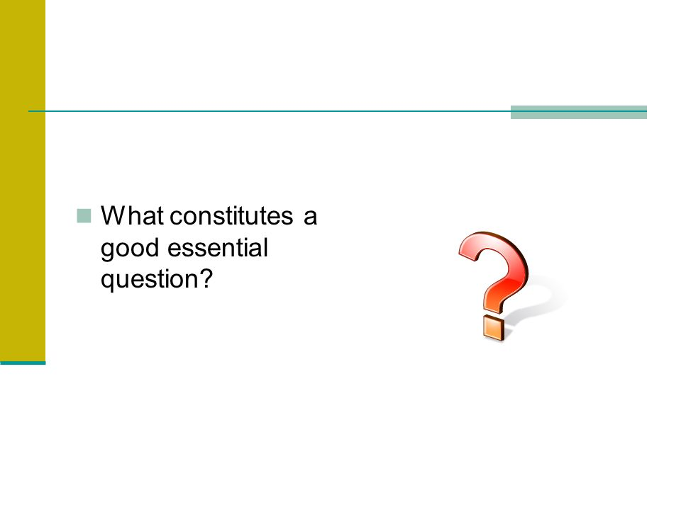 What constitutes a good essential question