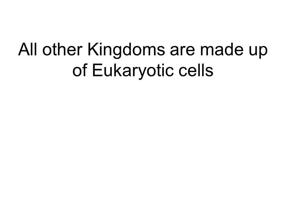 All other Kingdoms are made up of Eukaryotic cells