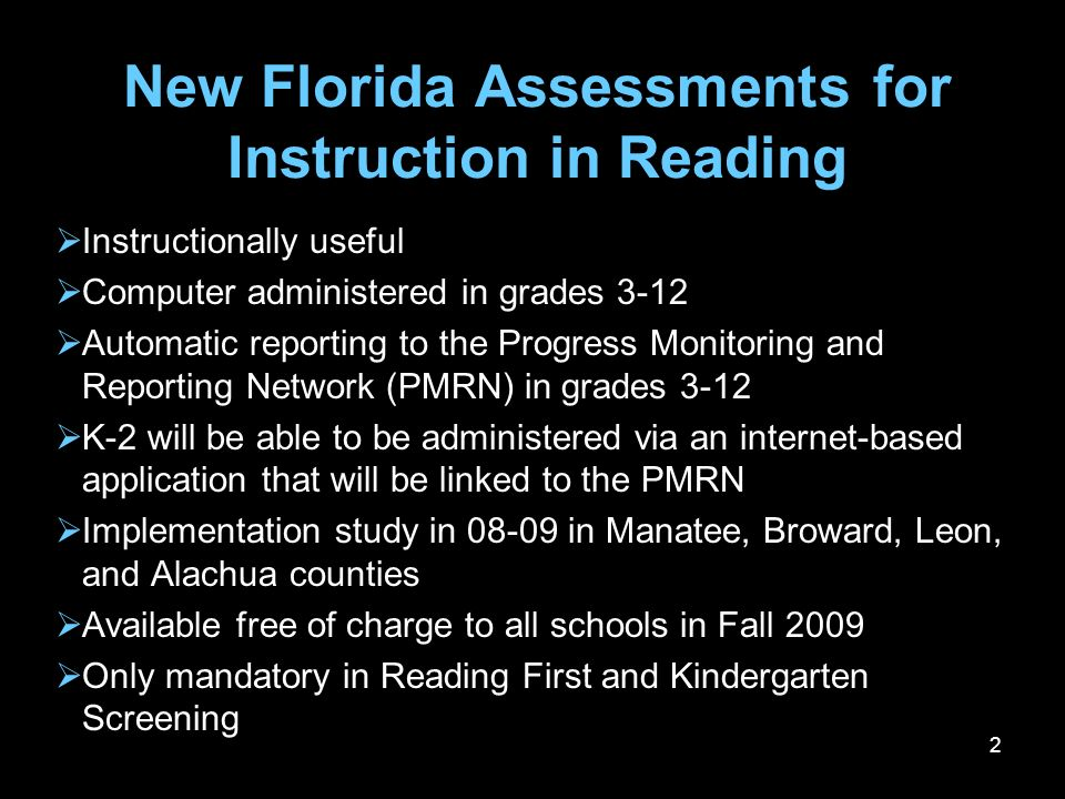 2 New Florida Assessments for Instruction in Reading Instructionally useful Computer administered in grades 3-12 Automatic reporting to the Progress M